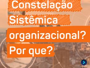 Constelação Organizacional, porque?
