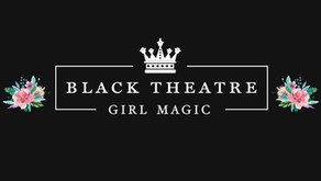Welcome to Black Theatre Girl Magic!