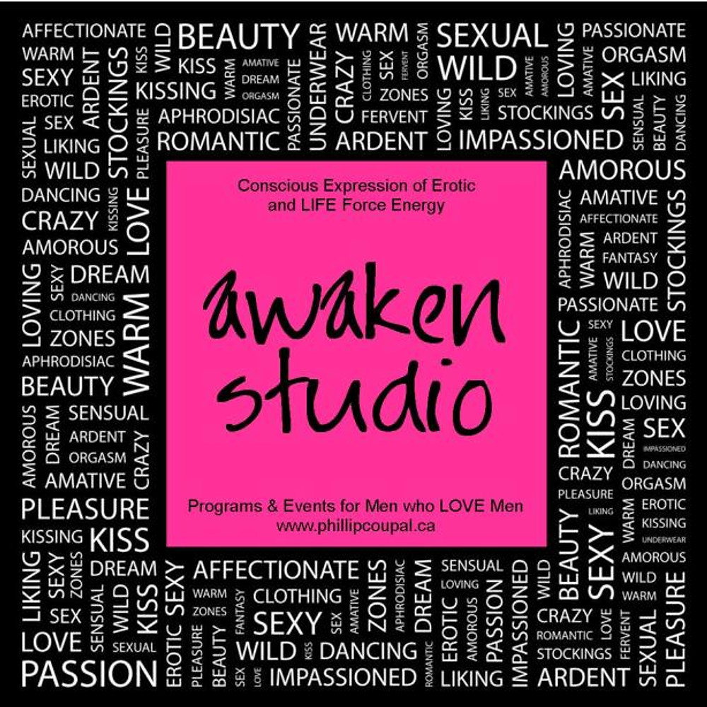 Awaken Studio 270 Carlaw Avenue Toronto, ON Canada 416-557-7312 phillip@phillipcoupal.ca www.awkenstudiotoronto.com The erotic is the nurturer or nursemaid of all our deepest knowledge. ~ Audre Lorde