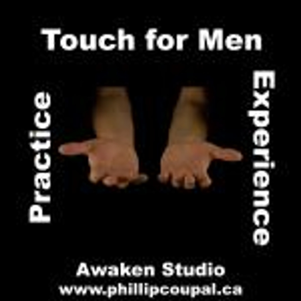 Touch Practice for Men www.phillipcoupal.ca