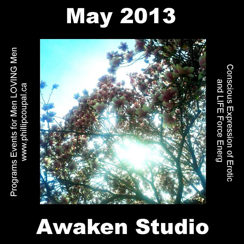 Awaken Studio May 2013 Visit www.phillipcoupal.ca for current events and to register
