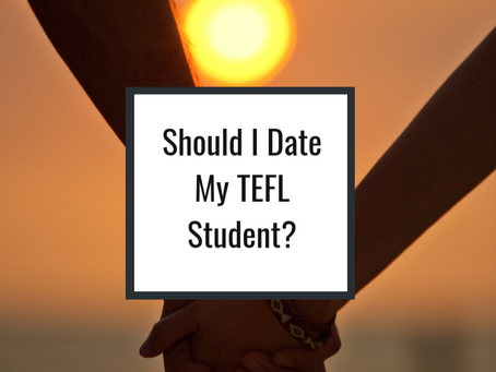 Is It Morally Acceptable For A TEFL Teacher To Date A Student?