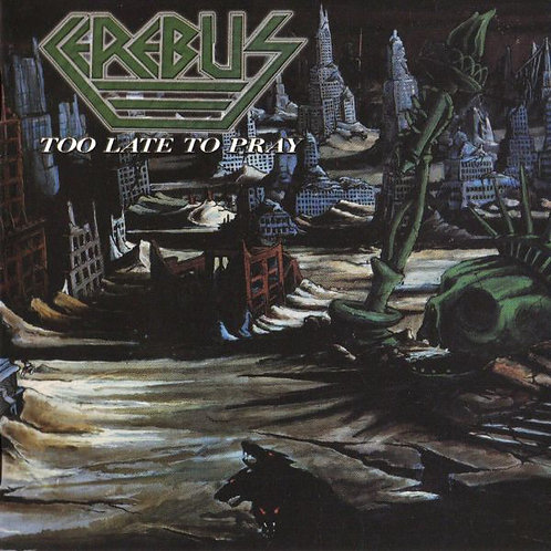 CEREBUS  - Too Late To Pray - CD