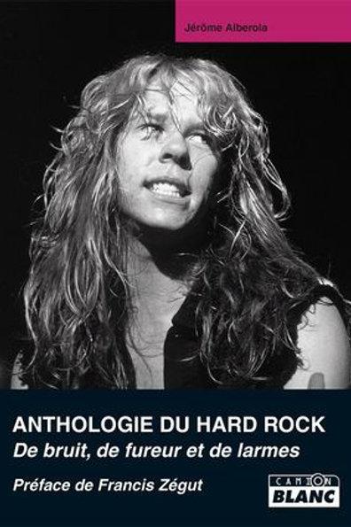 ANTHOLOGIE DU HARD ROCK - De bruit, de fureur et de larmes