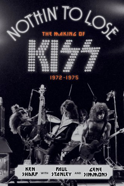 NOTHIN' TO LOOSE - THE MAKING OF KISS 1972 1975