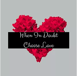 When in Doubt, Love More