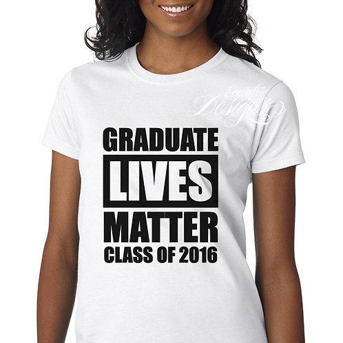 Graduate Lives Matter - Graduation T-Shirt Design