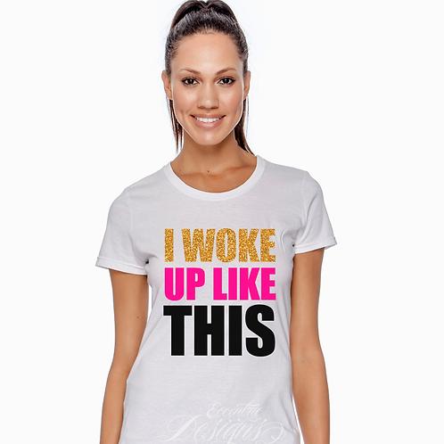 I Woke Up Like This - T-shirt Design