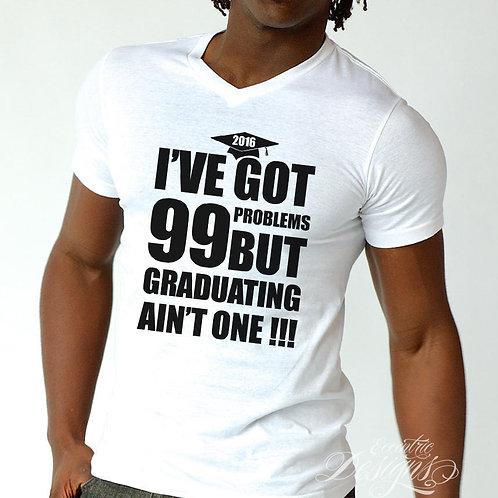 99 Problems - Graduation T-Shirt Design