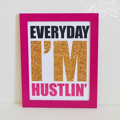 Everyday I'm Hustlin' - Art Print