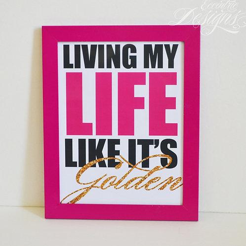 Living My Life Like It's Golden - Art Print