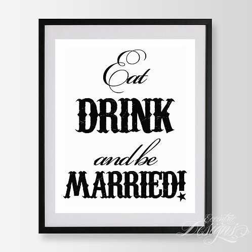 8X10 - Eat Drink & Be Married Wedding Sign