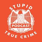 Stupid True Crime Podcast