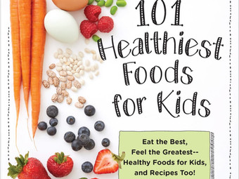 The 101 Healthiest Foods for Kids: Turn Constipated Kids into More Adventurous Eaters