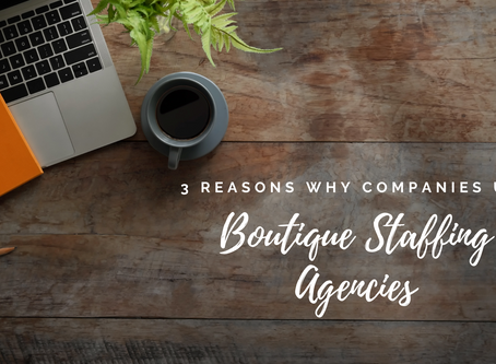 3 Reasons Why Companies Use Boutique Staffing Agencies