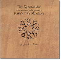 The Spectacular Within the Mundane: One Woman's Haiku Journey by Jennifer Sta