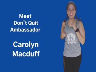 Meet Don't Quit Ambassador Carolyn Macduff