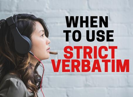 When To Use Strict Verbatim Transcription