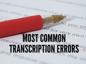 Transcription Editing and Proofreading: Most Common Transcription Mistakes