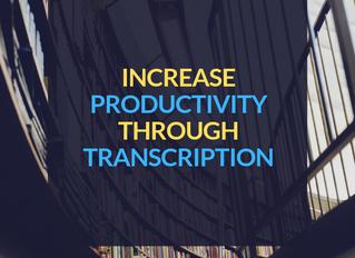 Increase Productivity Through Transcription