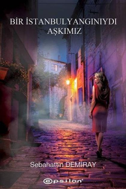 Bir İstanbul Yangınıydı Aşkımız