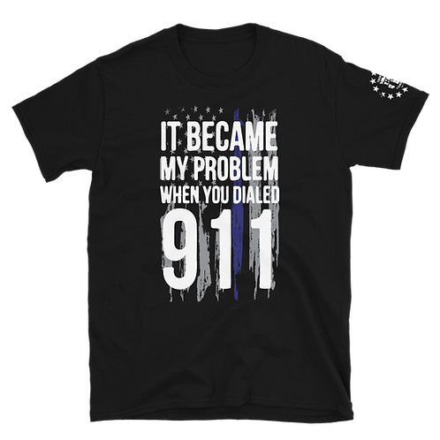 It Became My Problem When you Dialed 911 Police Officers