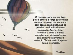 TRANSGREDIR É PRECISO - Por Yoskhaz