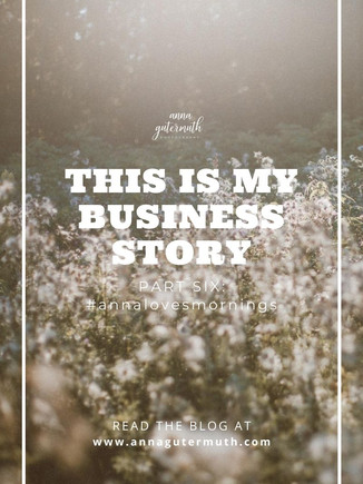 This is My Business Story, Part 6: #annalovesmornings