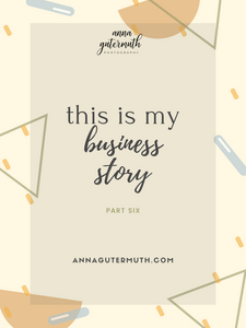 This is My Business Story: Part 6 by Anna Gutermuth Photography