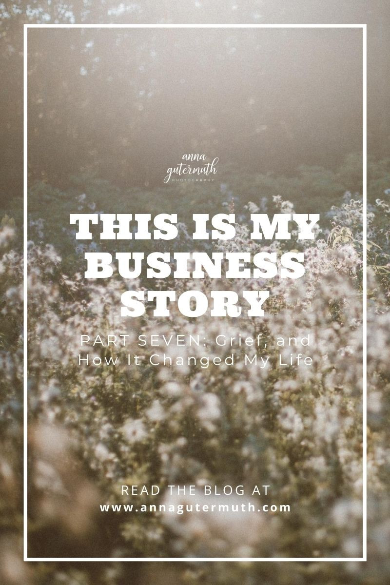 This is My Business Story, Part 7: Grief and How It Changed My Life