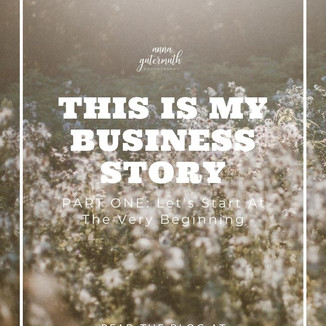 This is my Business Story, Part 1: Let's Start at the Very Beginning