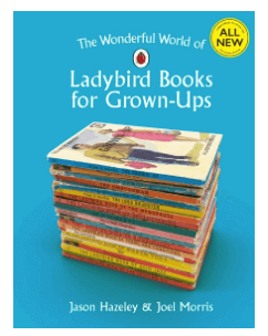 What Chidlren Really Want. Ladybird books for grown ups. Full book series