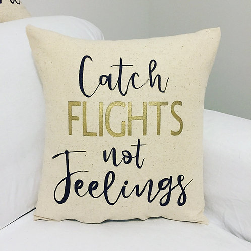 Catch Flights Not Feelings Pillow
