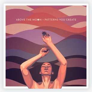 Above the Moon - Patterns You Create