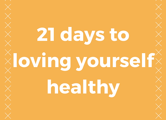 21 Days to Loving Yourself Healthy