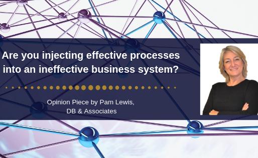 Are you injecting effective processes into an ineffective business system?