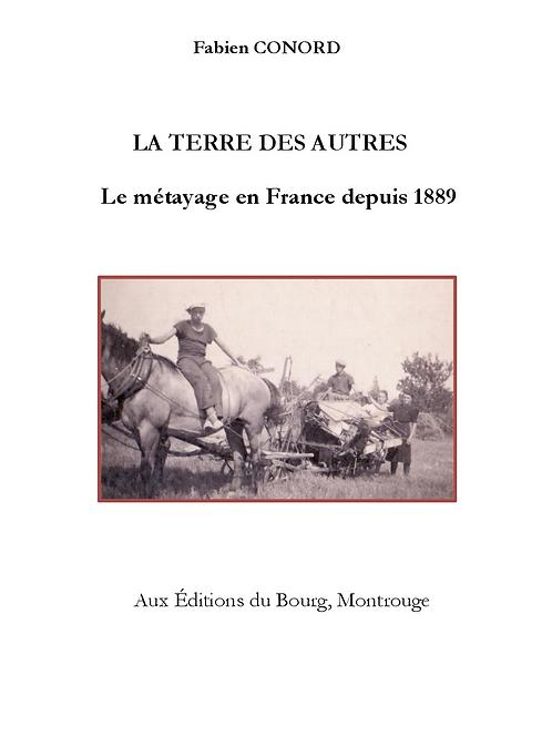 La Terre des autres. Le métayage en France depuis 1889