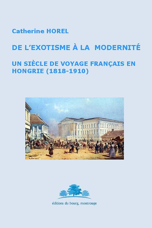 De l'exotisme à la modernité. Un siècle de voyage français en Hongrie 1818-1910