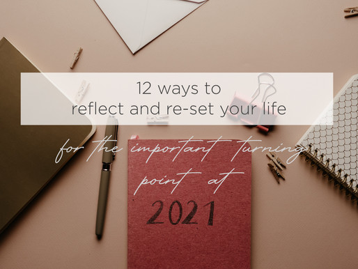 12 ways to reflect and re-set your life for the important turning point at 2021