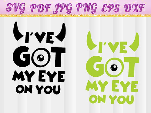 I ve got my eye on you, Monsters, Monster, SVG, Cricut Files, Silhouette Files, Cameo, Vector, T-shirt, instant dowland
