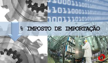 Importação de Máquinas e Equipamentos -  Redução no Imposto
