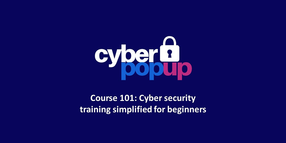 Cyber Pop-up Course 101: Cyber security training simplified for beginners