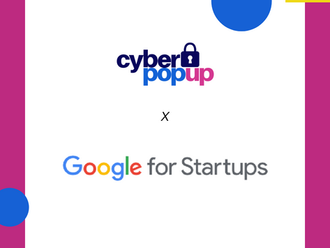 Cyber Pop-up funded by Google for Startups!
