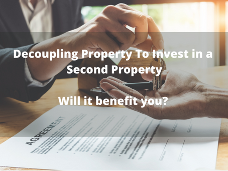 Decoupling Property To Invest a Second Property – Will It Benefit You?