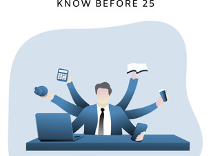7 IMPORTANT THINGS YOU SHOULD KNOW BEFORE 25