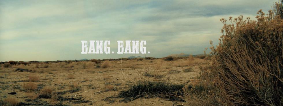 BANG. BANG.
