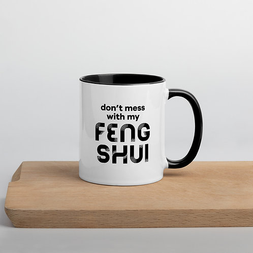 Don't Mess with My Feng Shui Mug with Color Inside