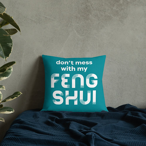 Don't Mess with My Feng Shui Premium Pillow