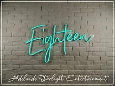 Eighteen neon sign - neon sign - adelaide startlight entertainment - weddings - events - birthdays - birthday ideas - wedding ideas