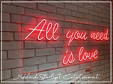 all you need is love neon sign - neon sign - adelaide startlight entertainment - weddings - events - birthdays - birthday ideas - wedding ideas